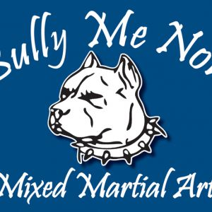 Bully Me Now Mixed Martial Arts